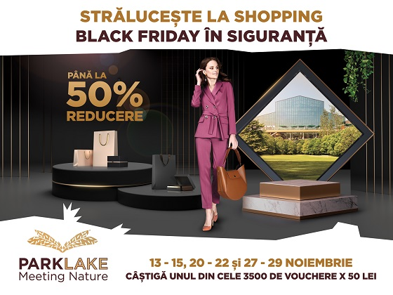 De Black Friday shopping-ul este in siguranta, la ParkLake Shopping Center, cu super reduceri si 3.500 de vouchere de cumparaturi!
